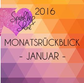 Sparkle & Shine 2016 – Monatsrückblick Januar