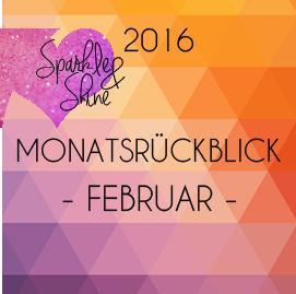 Sparkle & Shine 2016 – Monatsrückblick Februar